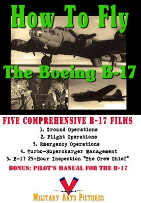 How to Fly the Boeing B-17 DVD: Five Films with B-17 Pilot's Manual