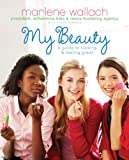 My Beauty: A Guide to Looking & Feeling Great (Tween Lifestyle Collection)
