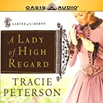 A Lady of High Regard: Ladies of Liberty, Book 1   Tracie Peterson