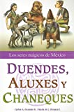 Duendes, Aluxes y Chaneques: Los Seres Magicos de Mexico (Spanish Edition)