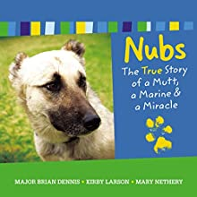 Nubs: The True Story of a Mutt, a Marine & a Miracle Audiobook by Brian Dennis, Mary Nethery, Kirby Larson Narrated by Christian Rummel