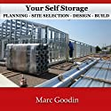Your Self Storage, Planning: Site Selection - Design - Build Audiobook by Marc Goodin Narrated by Jack Chekijian