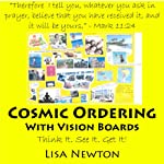 Cosmic Ordering with Vision Boards: Think It. See It. Get It! | Lisa Newton