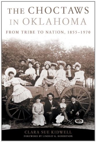 The Choctaws in Oklahoma: From Tribe to Nation, 1855-1970 (American Indian Law and Policy Series)
