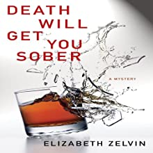 Death Will Get You Sober (       UNABRIDGED) by Elizabeth Zelvin Narrated by Mark Boyett