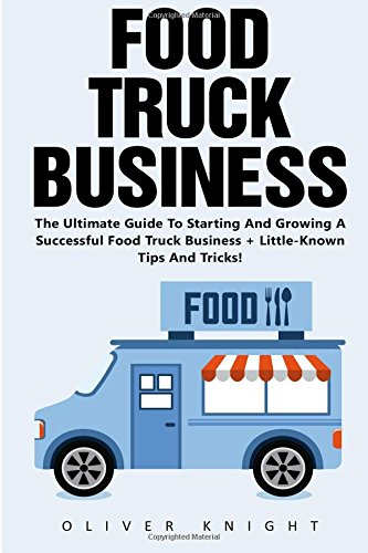 Food Truck Business: The Ultimate Guide To Starting And Growing A Successful Food Truck Business + Little-Known Tips And Tricks! (Food Truck, Passive Income, Truck Startup) (Food Lion Truck compare prices)