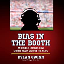 Bias in the Booth: An Insider Exposes How the Sports Media Distort the News (       UNABRIDGED) by Dylan Gwinn Narrated by Eric A. Urban