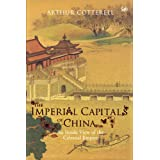 The Imperial Capitals of China: An Inside View of the Celestial Empire ~ Arthur Cotterell