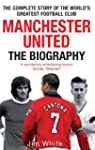 Manchester United: The Biography: The...