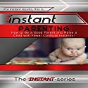 Instant Parenting: How to Be a Good Parent and Raise a Child with Fewer Conflicts Instantly!: INSTANT-Series Audiobook by  The INSTANT-Series Narrated by  The INSTANT-Series