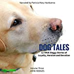 Dog Tales, Volume 3: 12 True Dog Stories of Loyalty, Heroism and Devotion | John Hodges