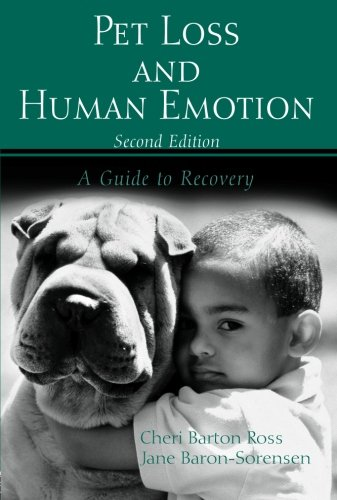 Pet Loss and Human Emotion, second edition: A Guide to Recovery pet loss and human emotion second edition a guide to recovery