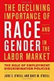 img - for The Declining Importance of Race and Gender in the Labor Market: The Role of Employment Discrimination Policies book / textbook / text book