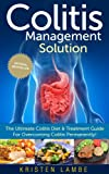 Colitis Management Solution - The Ultimate Colitis Diet & Treatment Guide For Overcoming Colitis Permanently! (Inflammatory Bowel Disease, Colitis Treatment, Healthy Digestion)