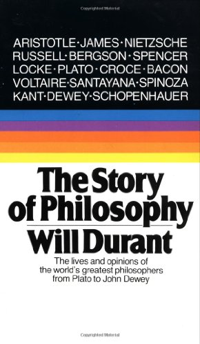 The Story of Philosophy: The Lives and Opinions of the...
