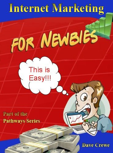 Internet Marketing for Newbies (Pathways Step by Step Guides to a Successful Online Business)