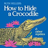 How to Hide a Crocodile and Other Reptiles (Reading Railroad)