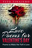 Love Poems For Valentine s Day: Poems to Make Her Fall in Love