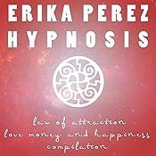 Ley de Atracción: El Amor, el Dinero, y la Felicidad Colección Española de Hipnosis   [Erika Perez]