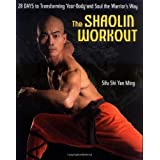 The Shaolin Workout: 28 Days to Transforming Your Body and Soul the Warrior's Way ~ Yan Ming Shi