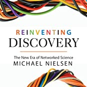 Reinventing Discovery: The New Era of Networked Science | [Michael Nielsen]