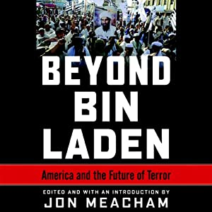 Beyond Bin Laden: America and the Future of Terror | [Jon Meacham (editor), James A. Baker III, Karen Hughes, Richard N. Haass, Bing West]