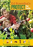 Ed Rosenthal Protect Your Garden : Eco-Friendly Solutions for Healthy Plants