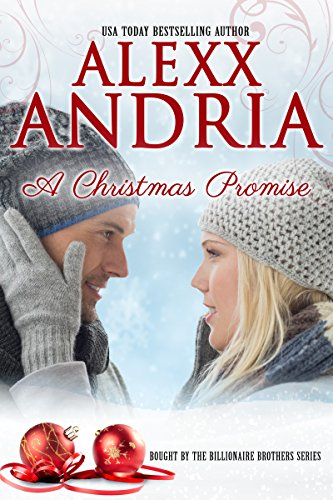 Alexx Andria - A Christmas Promise (Billionaire romance) (Bought By The Billionaire Brothers Book 9)