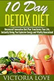 10 Day Detox Diet: Innovative Diet Plan Transforms Your Life, Instantly Giving You Explosive Energy and Vitality Guaranteed