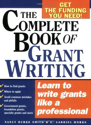 The Complete Book of Grant Writing: Learn to Write Grants...