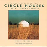 Circle Houses: Yurts, Tipis and Benders (House That Jack Built) ~ David Pearson
