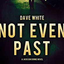 Not Even Past: Jackson Donne, Book 3 (       UNABRIDGED) by Dave White Narrated by Andy Caploe