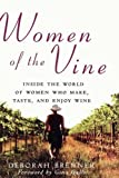 img - for Women of the Vine: Inside the World of Women Who Make, Taste, and Enjoy Wine by Brenner, Deborah (2006) Hardcover book / textbook / text book