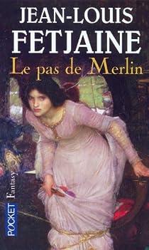 Le pas de Merlin Tome 2 Brocéliande - Jean-Louis Fetjaine