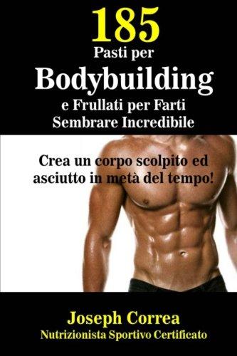 185-pasti-per-bodybuilding-e-frullati-per-farti-sembrare-incredibile-crea-un-corpo-scolpito-ed-asciu