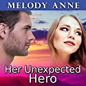 Her Unexpected Hero: Unexpected Heroes Series #1 Audiobook by Melody Anne Narrated by Rebecca Estrella