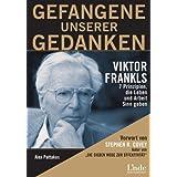 Gefangene unserer Gedanken. Viktor Frankls 7 Prinzipien, die Leben und Arbeit Sinn zu geben