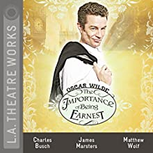 The Importance of Being Earnest (Dramatized) Performance by Oscar Wilde Narrated by James Marsters, Charles Busch, Emily Bergl, Neil Dickson, Jill Gascoine, Christopher Neame, Matthew Wolf
