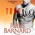 True Blue Audiobook by Jules Barnard Narrated by CJ Bloom, Zachary Webber