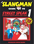 The Slangman Guide to Street Speak 1:...