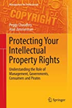 Hot Sale Protecting Your Intellectual Property Rights: Understanding the Role of Management, Governments, Consumers and Pirates (Management for Professionals)