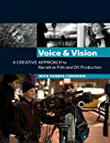 Voice & vision :  a creative approach to narrative film and DV production /