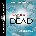 Raising the Dead: A Doctor Encounters the Miraculous Audiobook by Chauncey W Crandall Narrated by Chauncey W Crandall