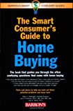 The Smart Consumer's Guide to Home Buying (Barron's Smart Consumer Guides) (0764135716) by Schkeeper, Peter A.