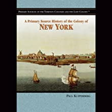 A Primary Source History of the Colony of New York (       UNABRIDGED) by Paul Kupperberg Narrated by Jay Snyder