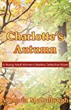 Charlotte's Autumn: A Young Adult Women's Mystery Detective Novel  Amazon.Com Rank: # 4,527,362  Click here to learn more or buy it now!