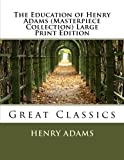 Image of The Education of Henry Adams (Masterpiece Collection) Large Print Edition: Great Classics