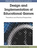 img - for Design and Implementation of Educational Games: Theoretical and Practical Perspectives (Premier Reference Source) book / textbook / text book