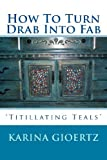 By Karina Gioertz How To Turn Drab Into Fab: Titillating Teals [Paperback]