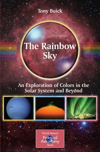 The Rainbow Sky: An Exploration Of Colors In The Solar System And Beyond (The Patrick Moore Practical Astronomy Series)